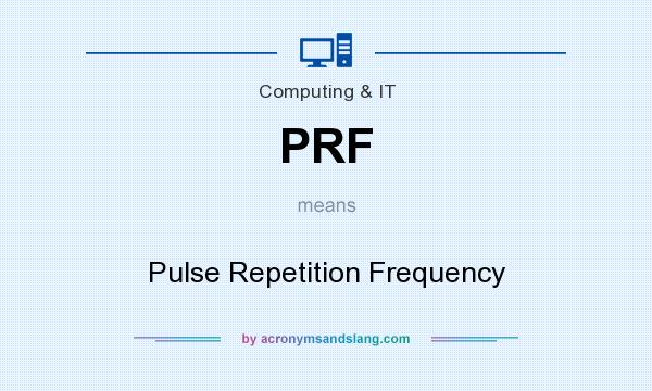 What does PRF mean? It stands for Pulse Repetition Frequency
