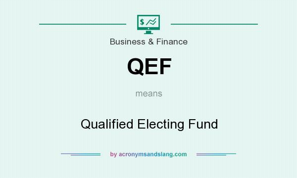 What does QEF mean? It stands for Qualified Electing Fund