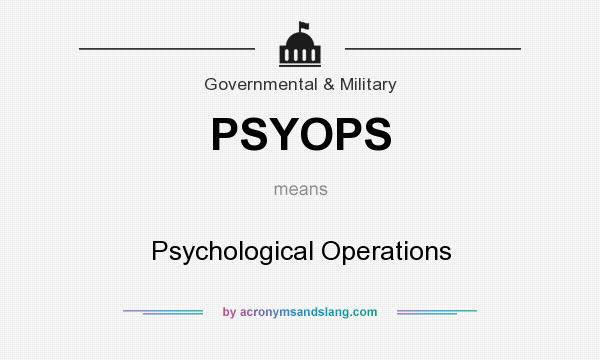 What does PSYOPS mean? It stands for Psychological Operations