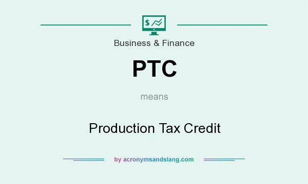 What does PTC mean? It stands for Production Tax Credit