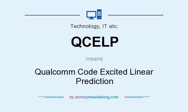 QCELP - Qualcomm Code Excited Linear Prediction in Technology, IT
