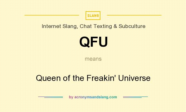 What does QFU mean? It stands for Queen of the Freakin` Universe