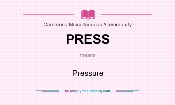 What does PRESS mean? It stands for Pressure