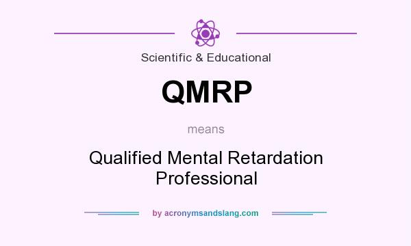 What does QMRP mean? It stands for Qualified Mental Retardation Professional