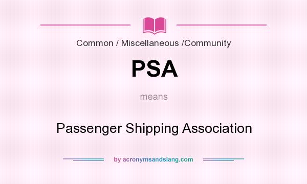 What does PSA mean? It stands for Passenger Shipping Association