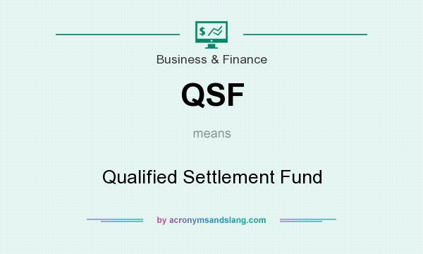 What does QSF mean? It stands for Qualified Settlement Fund