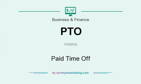 What does PTO mean? It stands for Paid Time Off