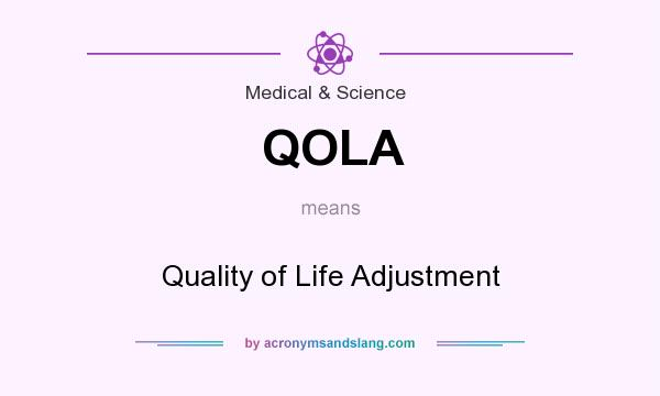 What does QOLA mean? It stands for Quality of Life Adjustment