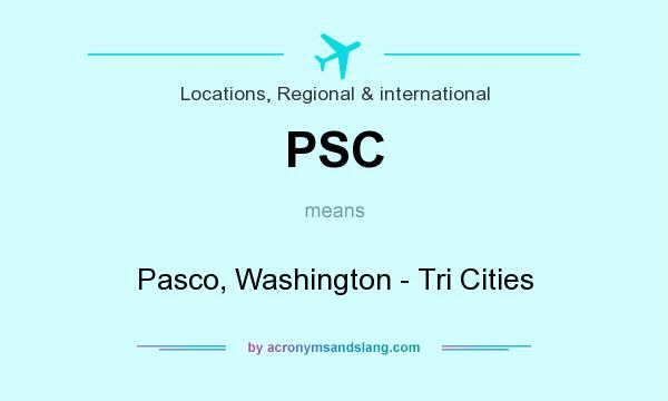 What does PSC mean? It stands for Pasco, Washington - Tri Cities
