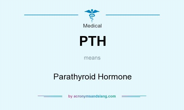 What does PTH mean? It stands for Parathyroid Hormone