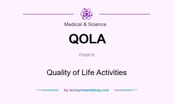 What does QOLA mean? It stands for Quality of Life Activities