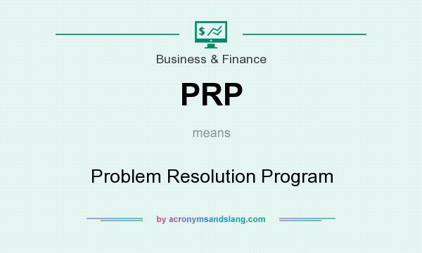 What does PRP mean? It stands for Problem Resolution Program