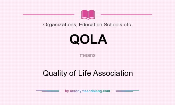 What does QOLA mean? It stands for Quality of Life Association