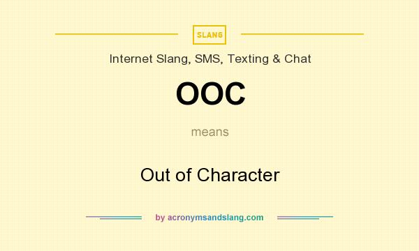 What does OOC mean? It stands for Out of Character