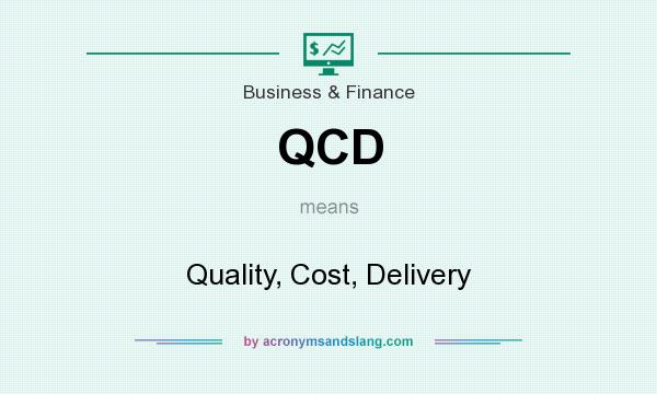 What does QCD mean? It stands for Quality, Cost, Delivery