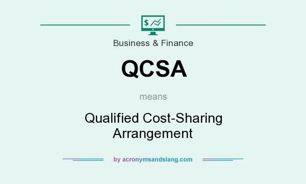What does QCSA mean? It stands for Qualified Cost-Sharing Arrangement