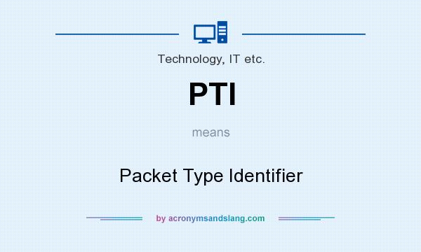 What does PTI mean? It stands for Packet Type Identifier