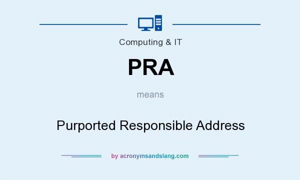 What does PRA mean? It stands for Purported Responsible Address
