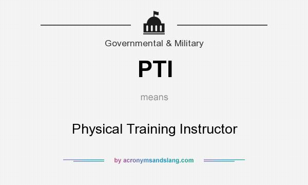 What does PTI mean? It stands for Physical Training Instructor