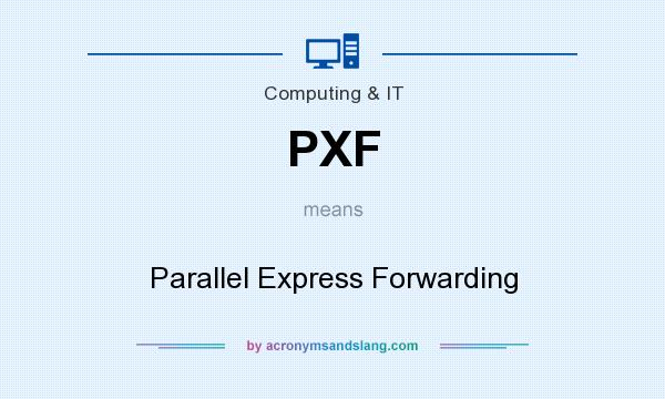 What does PXF mean? It stands for Parallel Express Forwarding