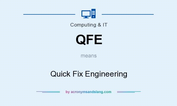 What does QFE mean? It stands for Quick Fix Engineering