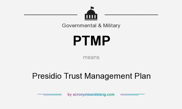 What does PTMP mean? It stands for Presidio Trust Management Plan
