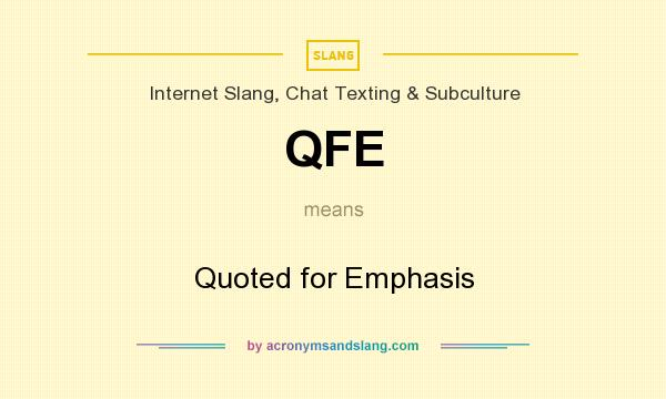 What does QFE mean? It stands for Quoted for Emphasis