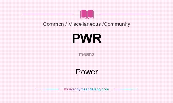 What does PWR mean? It stands for Power