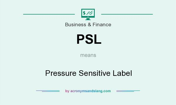 What does PSL mean? It stands for Pressure Sensitive Label