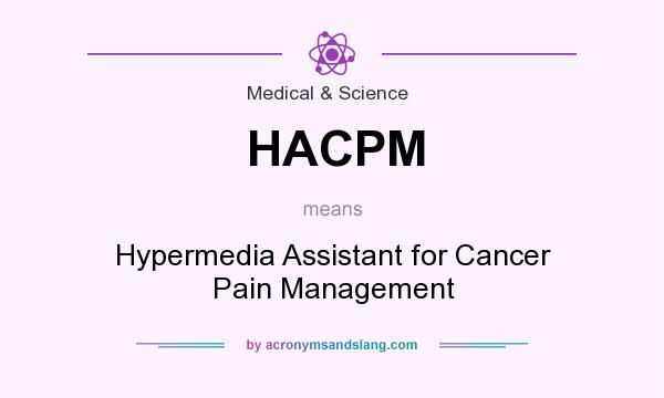 What does HACPM mean? It stands for Hypermedia Assistant for Cancer Pain Management
