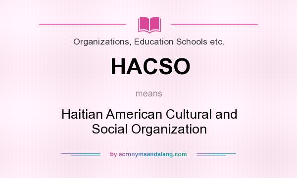What does HACSO mean? It stands for Haitian American Cultural and Social Organization