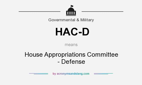 What does HAC-D mean? It stands for House Appropriations Committee - Defense