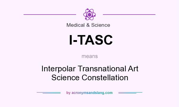 What does I-TASC mean? It stands for Interpolar Transnational Art Science Constellation