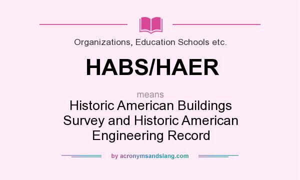 What does HABS/HAER mean? It stands for Historic American Buildings Survey and Historic American Engineering Record