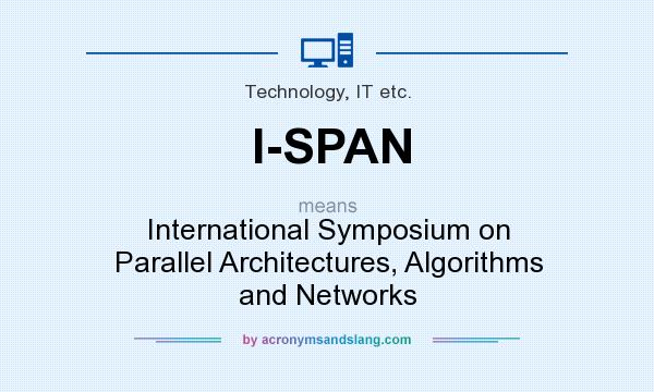 What does I-SPAN mean? It stands for International Symposium on Parallel Architectures, Algorithms and Networks