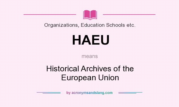 What does HAEU mean? It stands for Historical Archives of the European Union
