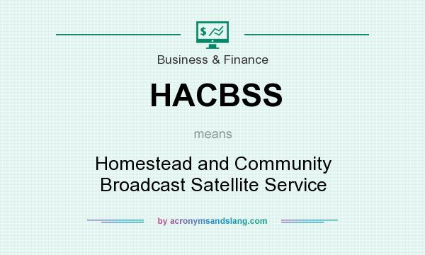 What does HACBSS mean? It stands for Homestead and Community Broadcast Satellite Service