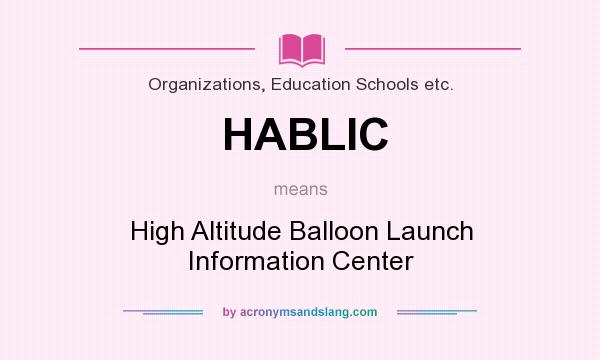 What does HABLIC mean? It stands for High Altitude Balloon Launch Information Center