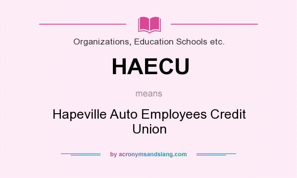 What does HAECU mean? It stands for Hapeville Auto Employees Credit Union