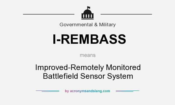 What does I-REMBASS mean? It stands for Improved-Remotely Monitored Battlefield Sensor System