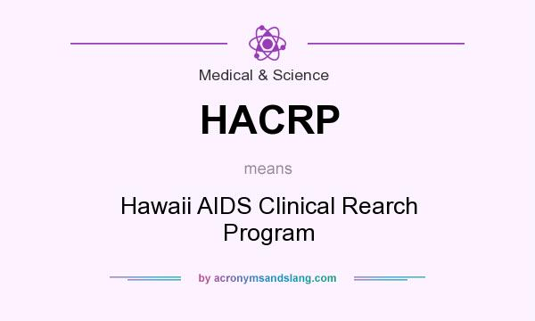 What does HACRP mean? It stands for Hawaii AIDS Clinical Rearch Program