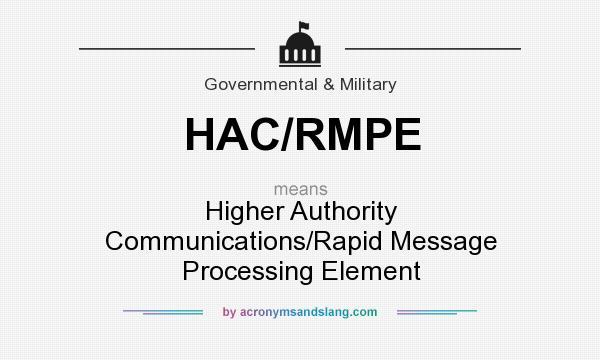 What does HAC/RMPE mean? It stands for Higher Authority Communications/Rapid Message Processing Element