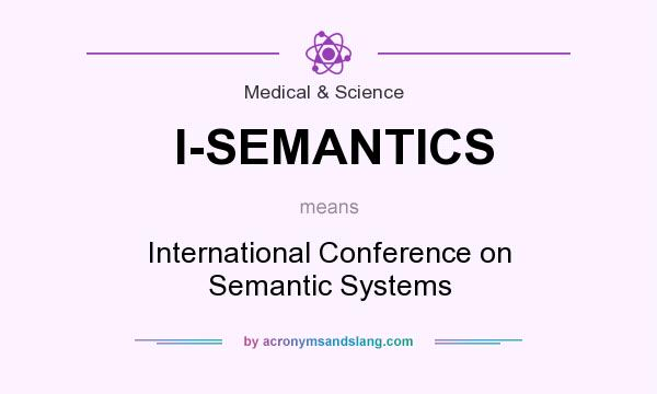 What does I-SEMANTICS mean? It stands for International Conference on Semantic Systems
