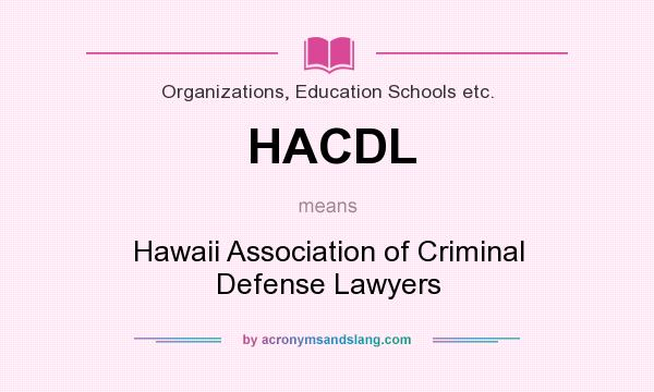 What does HACDL mean? It stands for Hawaii Association of Criminal Defense Lawyers