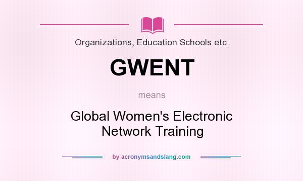 What does GWENT mean? It stands for Global Women`s Electronic Network Training