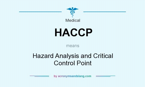 What does HACCP mean? It stands for Hazard Analysis and Critical Control Point