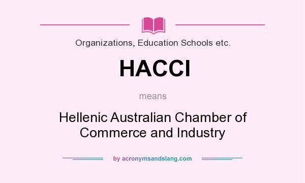 What does HACCI mean? It stands for Hellenic Australian Chamber of Commerce and Industry