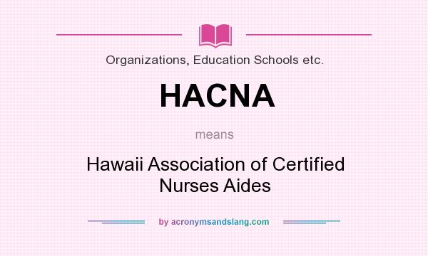What does HACNA mean? It stands for Hawaii Association of Certified Nurses Aides