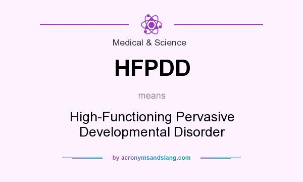 What does HFPDD mean? It stands for High-Functioning Pervasive Developmental Disorder