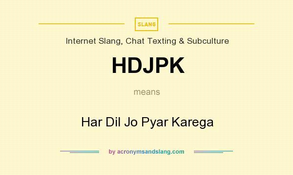 What does HDJPK mean? It stands for Har Dil Jo Pyar Karega